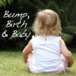 Bump, Birth and Baby….